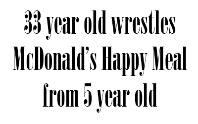 33 year old wrestles McDonald's Happy Meal from 5 year old