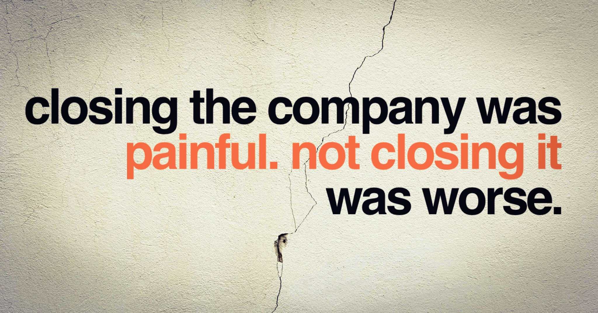 Closing my company was painful