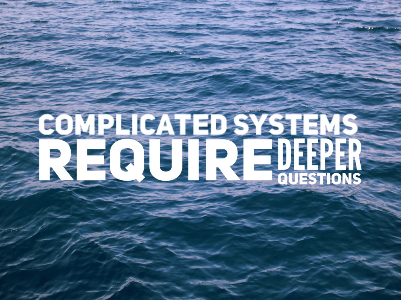 Complicated systems require deeper questions